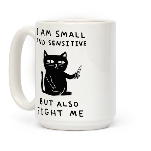 I Am Small And Sensitive But Also Fight Me Cat Coffee Mug