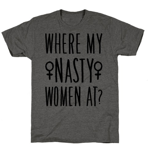 Where My Nasty Women At T-Shirt