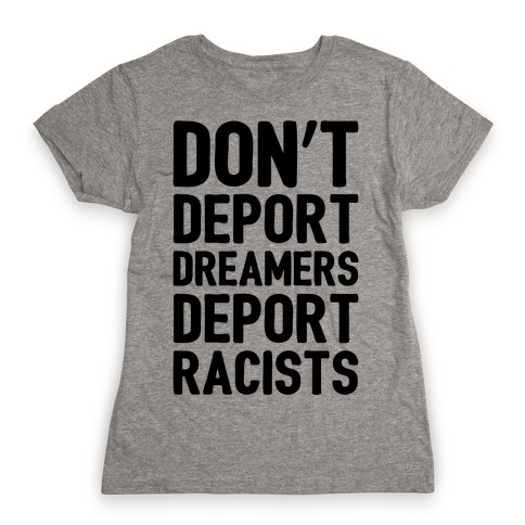 Don't Deport Dreamers Deport Racists Womens T-Shirt