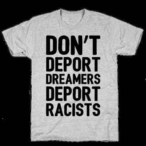 Don't Deport Dreamers Deport Racists  Mens T-Shirt