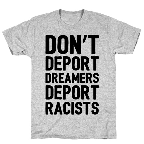Don't Deport Dreamers Deport Racists  Mens T-Shirt