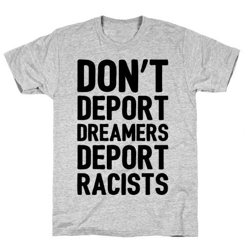 Don't Deport Dreamers Deport Racists
