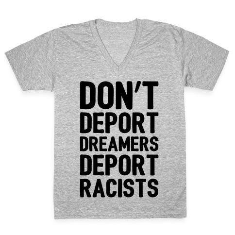 Don't Deport Dreamers Deport Racists V-Neck Tee Shirt