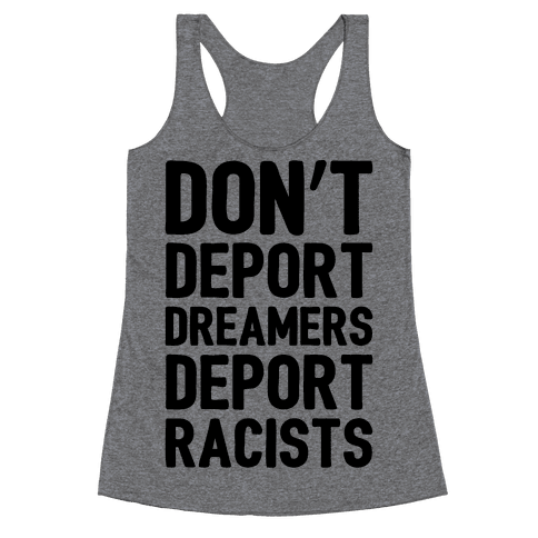 Don't Deport Dreamers Deport Racists  Racerback Tank Top