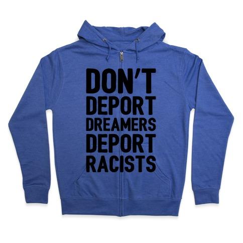 Don't Deport Dreamers Deport Racists Zip Hoodie