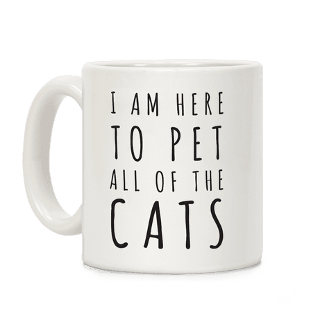 I Am Here To Pet All Of The Cats Coffee Mug