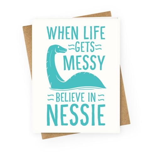 When Life Gets Messy, Believe In Nessie Greeting Card