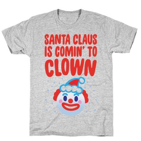 Santa Claus Is Comin' To Clown T-Shirt