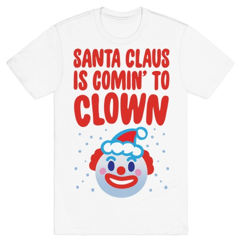 Santa Claus Is Comin' To Clown T-Shirt
