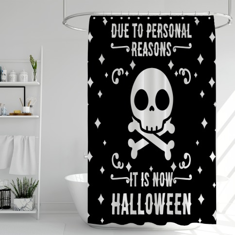 Due To Personal Reasons It Is Now Halloween Skull (White Text) Shower Curtain