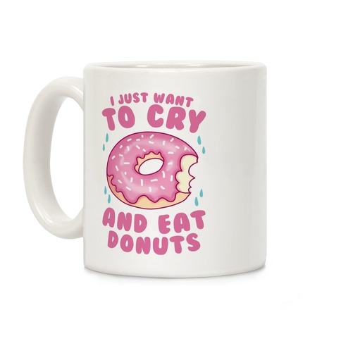 I Just Want To Cry And Eat Donuts Coffee Mug
