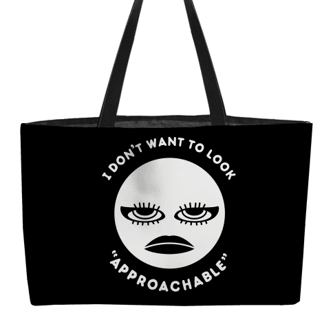 """I Don't Want To Look """"Approachable"""" Weekender Tote"""
