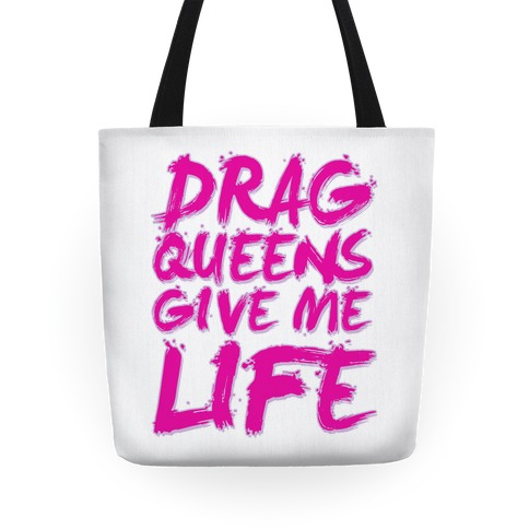 Drag Queens Give Me Life Tote