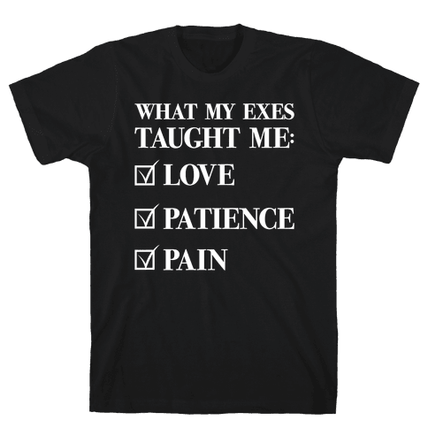 What My Exes Taught Me (Thank U, Next Parody) Mens T-Shirt