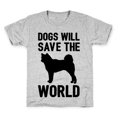 Dogs Will Save The World Kids T-Shirt