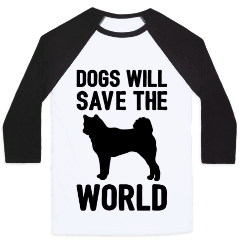 Dogs Will Save The World Baseball Tee