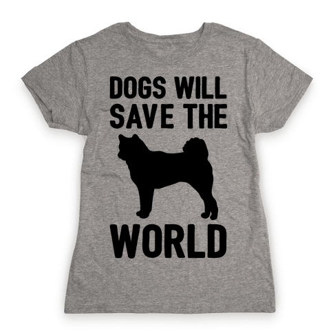 Dogs Will Save The World Womens T-Shirt