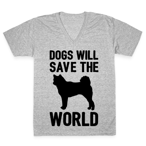 Dogs Will Save The World V-Neck Tee Shirt
