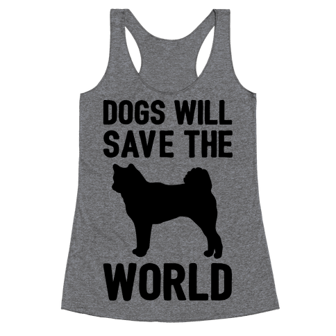 Dogs Will Save The World Racerback Tank Top