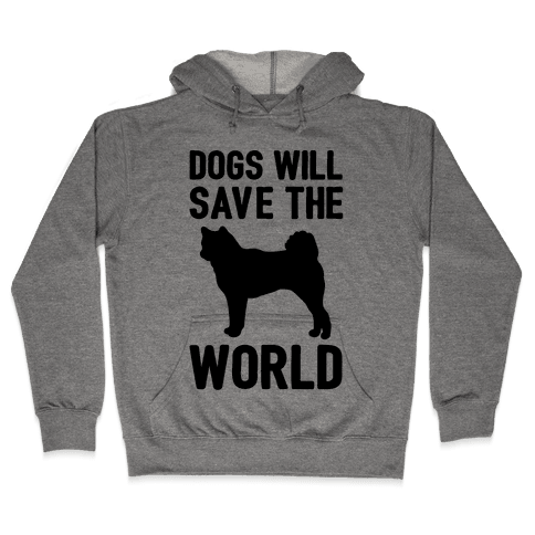 Dogs Will Save The World Hooded Sweatshirt