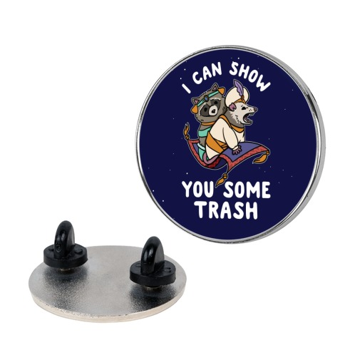 I Can Show You Some Trash Racoon Possum Pin