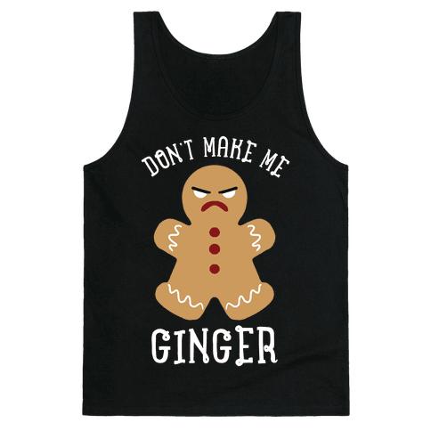 Don't Make Me Ginger Tank Top