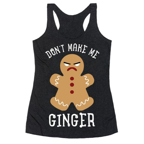 Don't Make Me Ginger Racerback Tank Top