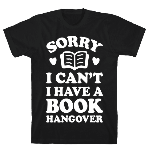 Sorry I Can't I Have A Book Hangover Mens T-Shirt