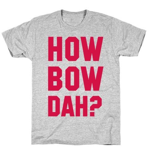 Howbowdah? (Cash Me Outside Howbowdah Pair) T-Shirt