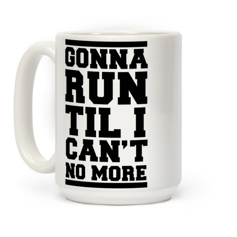 Gonna Run TIl I Can't No More Coffee Mug