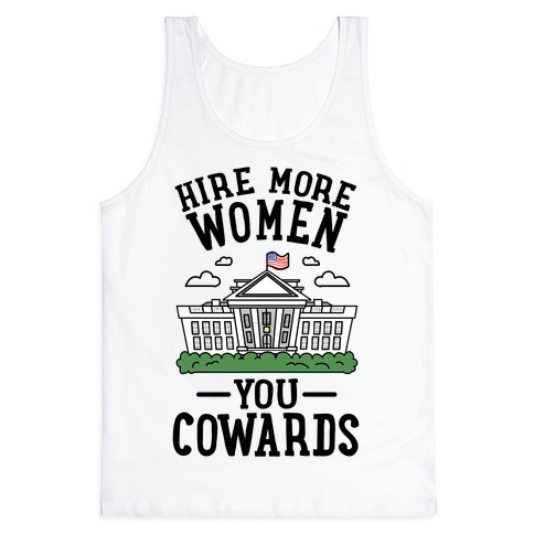 Hire More WOMEN You COWARDS Tank Top