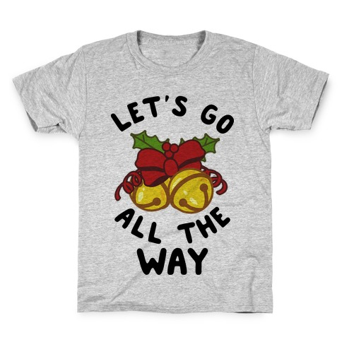 Let's Go All the Way Kids T-Shirt