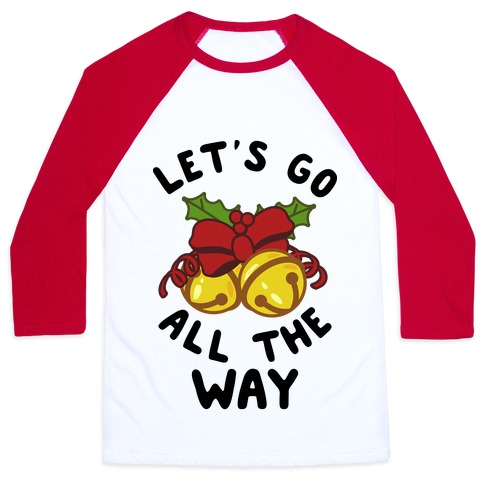 Let's Go All the Way Baseball Tee