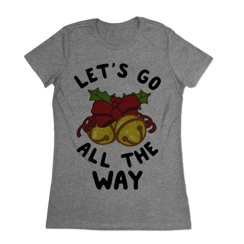 Let's Go All the Way Womens T-Shirt