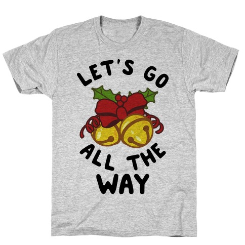 Let's Go All the Way T-Shirt