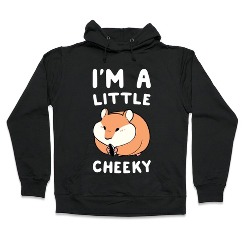 I'm a Little Cheeky Hooded Sweatshirt