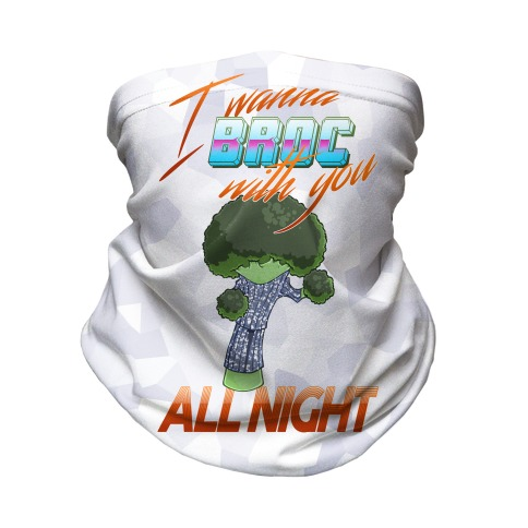 I Wanna Broc With You All Night Neck Gaiter