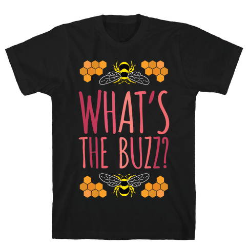 What's The Buzz? Mens/Unisex T-Shirt