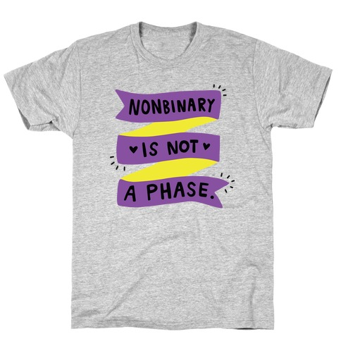 Nonbinary is Not a Phase T-Shirt