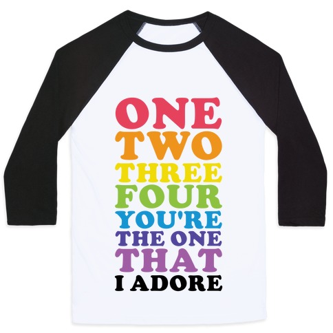 One Two Three Four You're the One That I Adore Baseball Tee