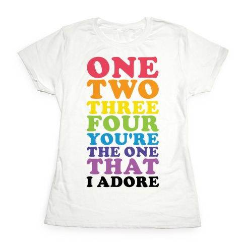 One Two Three Four You're the One That I Adore Womens T-Shirt