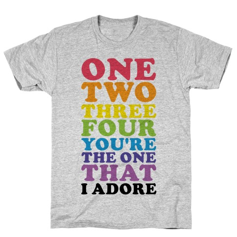 One Two Three Four You're the One That I Adore Mens/Unisex T-Shirt
