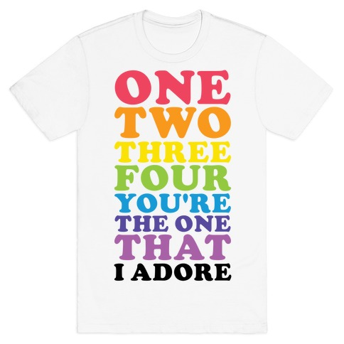 One Two Three Four You're the One That I Adore T-Shirt
