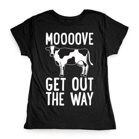 Moooove Get Out The Way Cow Womens T-Shirt