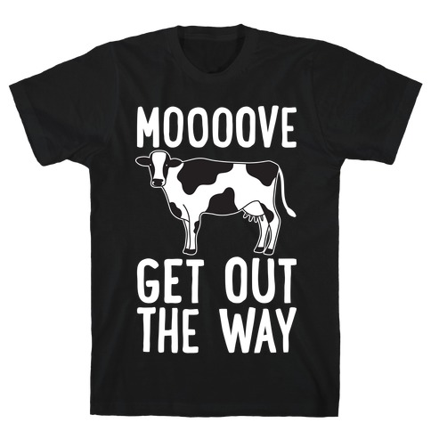 Moooove Get Out The Way Cow T-Shirt