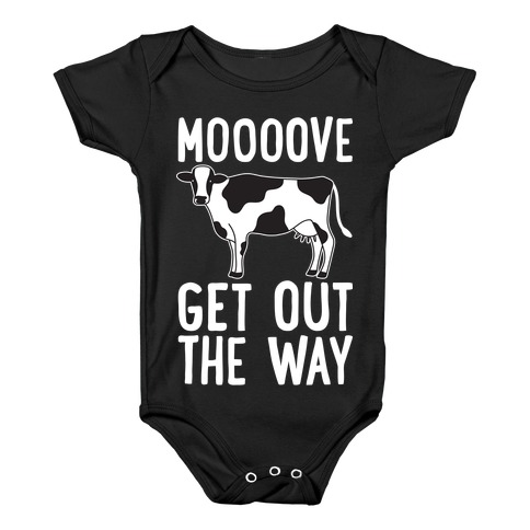 Moooove Get Out The Way Cow Baby Onesy