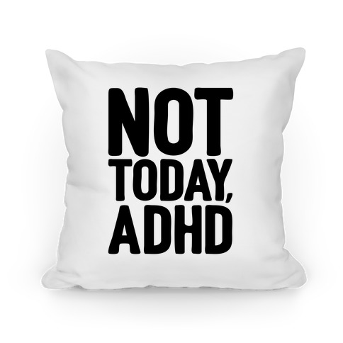 Not Today, ADHD Pillow