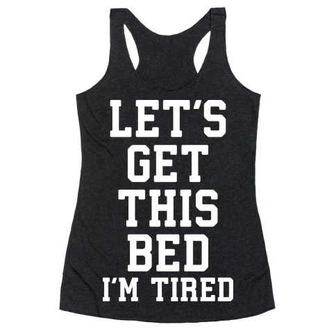 Let's Get This Bed Racerback Tank Top