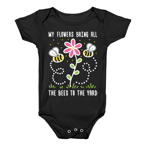 My Flowers Bring All The Bees To The Yard Baby Onesy