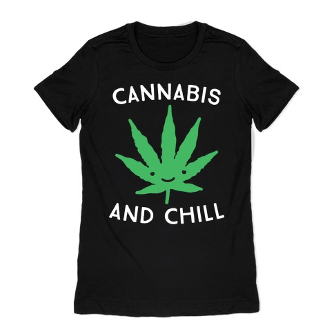 Cannabis And Chill Womens T-Shirt
